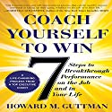 Coach Yourself to Win: 7 Steps to Breakthrough Performance on the Job…and in Your Life Audiobook by Howard M. Guttman Narrated by Adam Verner