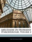 echange, troc Arcisse Caumont - Abcdaire Ou Rudiment D'Archologie, Volume 2