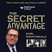 The Secret Advantage: Core Fundamentals to Get Anything You Want Speech by Earl Nightingale Narrated by Earl Nightingale