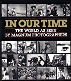 In Our Time: The World As Seen by Magnum Photographers (0393027678) by American Federation of Arts
