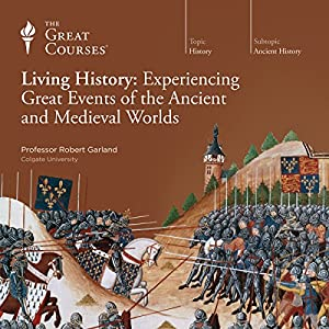 Living History: Experiencing Great Events of the Ancient and Medieval Worlds Audiobook