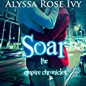 Soar (       UNABRIDGED) by Alyssa Rose Ivy Narrated by Laura Darrell, James Fouhey