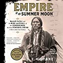 Empire of the Summer Moon: Quanah Parker and the Rise and Fall of the Comanches, the Most Powerful Indian Tribe in American History Hörbuch von S. C. Gwynne Gesprochen von: David Drummond