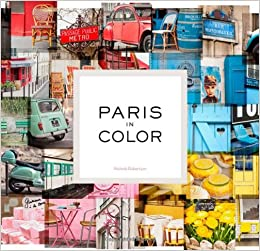 Paris in Color: Nichole Robertson: 9781452105949: Amazon