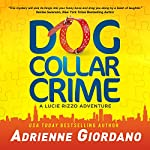Dog Collar Crime: A Lucie Rizzo Adventure, Book 1 | Adrienne Giordano