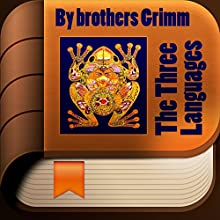 The Three Languages (       UNABRIDGED) by  Brothers Grimm Narrated by Anastasia Bertollo