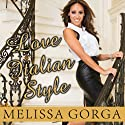 Love Italian Style: The Secrets of My Hot and Happy Marriage (       UNABRIDGED) by Melissa Gorga Narrated by Nicole Poole