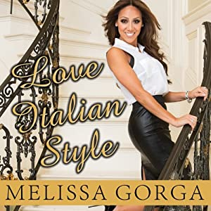 Love Italian Style: The Secrets of My Hot and Happy Marriage | [Melissa Gorga]