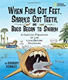 Hannah Bonner When Fish Got Feet, Sharks Got Teeth, and Bugs Began to Swarm: A Cartoon Prehistory of Life Long Before Dinosaurs