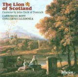 Classical Music : The Lion of Scotland: Cantatas by John Clerk of Penicuick