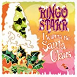 Ringo Starr I Wanna Be Santa Claus