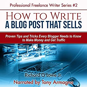 How to Write a Blog Post that Sells: Proven Tips and Tricks Every Blogger Needs to Know Audiobook