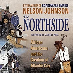 The Northside: African Americans and the Creation of Atlantic City | [Nelson Johnson]