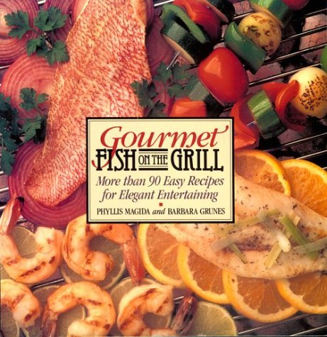 Gourmet Fish On The Grill: More Than 90 Easy Recipes For Elegant Entertaining