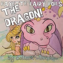 FAYETTE FAIRY FOILS THE DRAGON! (ACTION, ADVENTURE AND FANTASY SHORT STORIES FOR KIDS, BEDTIME STORIES FOR KIDS, CHILDREN'S PICTURE BOOKS, PRESCHOOL BOOKS BOOK 1)