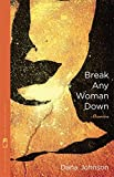 img - for Break Any Woman Down: Stories (Flannery O'Connor Award for Short Fiction Ser.) book / textbook / text book