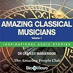 Amazing Classical Musicians - Volume 1: Inspirational Stories | Charles Margerison,Frances Corcoran (general editor),Emma Braithwaite (editorial coordination)
