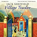 Village Teacher (       UNABRIDGED) by Jack Sheffield Narrated by Michael Tudor Barnes