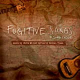 Fugitive Songs: A Song Cycle