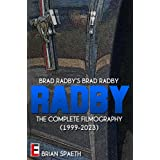 Brad Radby's Brad Radby: The Complete Filmography (1999-2023) ~ Brian Spaeth