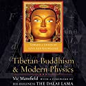 Tibetan Buddhism and Modern Physics: Toward a Union of Love and Knowledge (       UNABRIDGED) by Vic Mansfield,  His Holiness the Dalai Lama (foreword) Narrated by Ralph Morocco