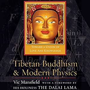 Tibetan Buddhism and Modern Physics: Toward a Union of Love and Knowledge | [Vic Mansfield,  His Holiness the Dalai Lama (foreword)]