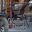 Goodbye to Dreams Audiobook by Grace Thompson Narrated by Anne Cater
