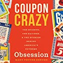 Coupon Crazy: The Science, the Savings, and the Stories Behind America's Extreme Obsession Audiobook by Mary Potter Kenyon Narrated by Karen Commins