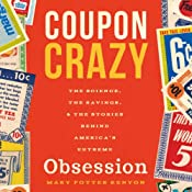 Coupon Crazy: The Science, the Savings, and the Stories Behind America's Extreme Obsession | [Mary Potter Kenyon]