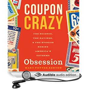 Coupon Crazy: The Science, the Savings, and the Stories Behind America's Extreme Obsession (Unabridged)