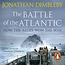 The Battle of the Atlantic: How the Allies Won the War (       UNABRIDGED) by Jonathan Dimbleby Narrated by Jonathan Dimbleby