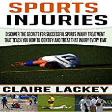 Sports Injuries: Discover the Secrets for Successful Sports Injury Treatment That Teach You How to Identify and Treat That Injury Every Time | Livre audio Auteur(s) : Claire Lackey Narrateur(s) : Robin Drake
