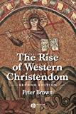 The Rise of Western Christendom: Triumph and Diversity, A.D. 200-1000, 2nd Edition (The Making of Europe) (0631221387) by Peter Brown