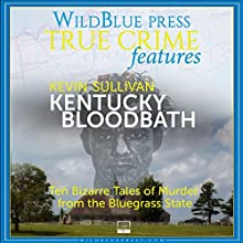 Kentucky Bloodbath: Ten Bizarre Tales of Murder From The Bluegrass State (       UNABRIDGED) by Kevin Sullivan Narrated by Kevin Pierce