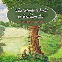 The Magic World of Bracken Lea: The Fairy Folk of Bracken Lea Wood, Volume 1 Audiobook by Esma Race Narrated by Lisa Sniderman