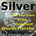 Silver: Get Your Share of the Greatest Wealth Transfer Audiobook by Chas Harrison Narrated by Greg Lengacher