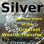 Silver: Get Your Share of the Greatest Wealth Transfer | Chas Harrison