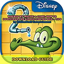 Where's My Water? 2 Game: How to Download for Kindle Fire HD HDX + Tips: The Complete Install Guide and Strategies: Works on ALL Devices! (       UNABRIDGED) by HIDDENSTUFF ENTERTAINMENT Narrated by Elizabeth Phillips