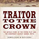 Traitor to the Crown: The Untold Story of the Popish Plot and the Consipiracy Against Samuel Pepys Audiobook by James Long, Ben Long Narrated by James Adams
