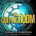 The Cutting Room: A Time Travel Thriller Audiobook by Edward W. Robertson Narrated by Victor Bevine
