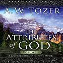 Attributes of God, Volume 1: A Journey Into the Father's Heart Audiobook by A. W. Tozer Narrated by Michael Kramer