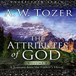 Attributes of God, Volume 1: A Journey Into the Father's Heart | A. W. Tozer