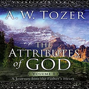 Attributes of God, Volume 1: A Journey Into the Father's Heart | [A. W. Tozer]