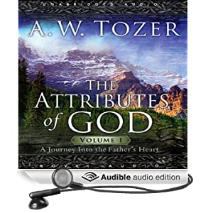 Attributes of God, Volume 1: A Journey Into the Father's Heart (Unabridged)
