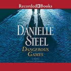 Dangerous Games Audiobook by Danielle Steel Narrated by Alexander Cendese