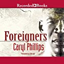 Foreigners Audiobook by Caryl Phillips Narrated by Caryl Phillips