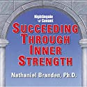 Succeeding Through Inner Strength  by Nathaniel Branden Narrated by Nathaniel Branden