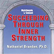 Succeeding Through Inner Strength | Nathaniel Branden