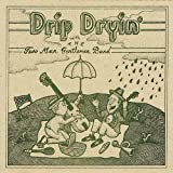 Drip Dryin' with the Two Man Gentlemen Band