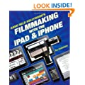 The Hand Held Hollywood Guide to Filmmaking with the iPad and iPhone